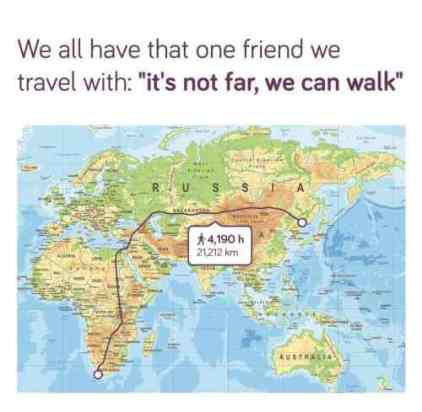47750-we-all-have-that-one-friend-we-travel-with-its-not-far-we-can-walk.jpg
